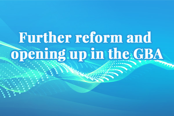 Further reform and opening up in the GBA